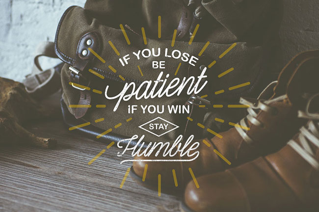 If you lose, be patient. If you win, stay humble - Shepia Script -  25 Beautiful Examples of Motivational Quote Typography // the PumpUp Blog
